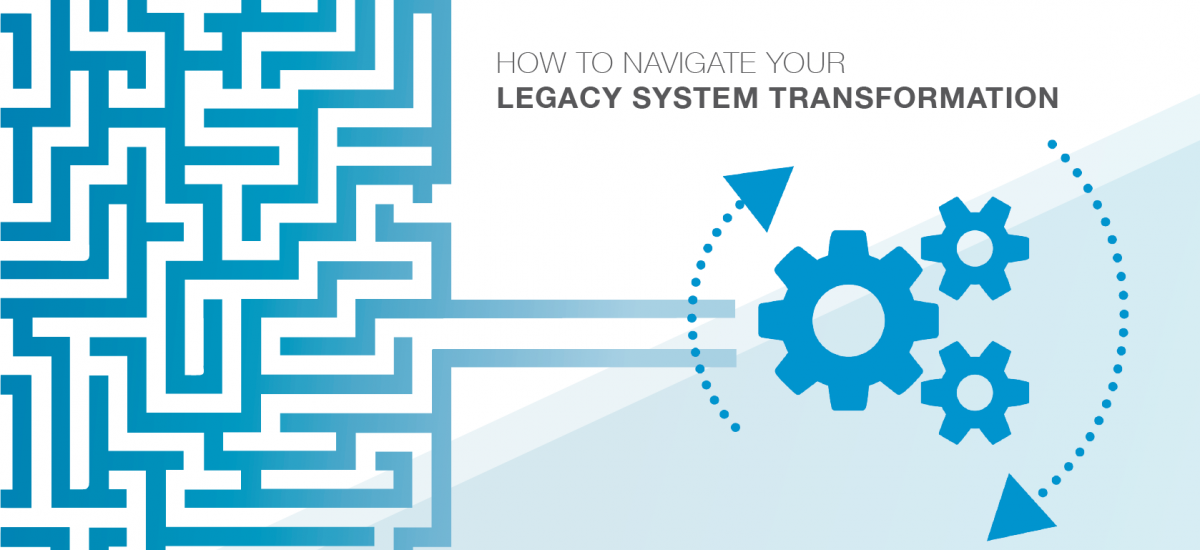 How to Navigate Your Legacy System Transformation