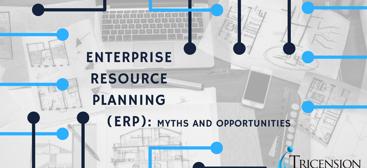 Enterprise Resource Planning (ERP): Myths and Opportunities